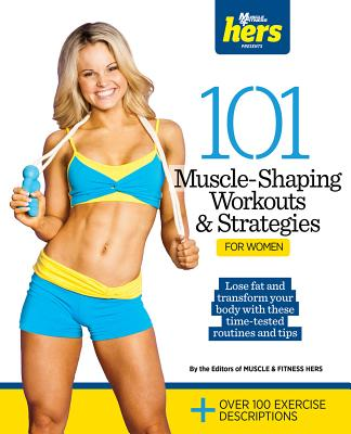 101 Muscle-Shaping Workouts & Strategies for Women By Muscle & Fitness Hers (COR)